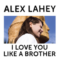 Alex Lahey ‎– I Love You Like A Brother (Vinyl LP)